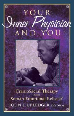 Your Inner Physician and You By Upledger, John E.